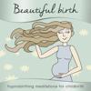 Beautiful Birth: Hypnobirthing Meditations for Childbirth - Samantha Redgrave-Hogg & Nicola Haslett