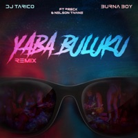 DJ Tarico & Burna Boy - Yaba Buluku (feat. Preck & Nelson Tivane) [Remix] - Single