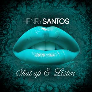 Henry Santos - Shut Up & Listen