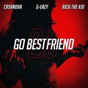 Casanova - Go BestFriend 2.0 feat. G-Eazy & Rich The Kid