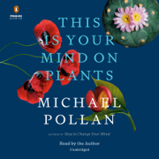 This Is Your Mind on Plants (Unabridged)
