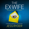 Jess Ryder - The Ex-Wife: A Nail Biting Gripping Psychological Thriller (Unabridged) artwork