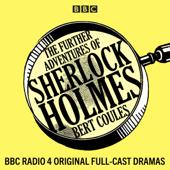 The Further Adventures of Sherlock Holmes: 15 BBC Radio 4 Original Full-cast Dramas (Original Recording)