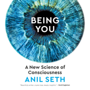 Being You: A New Science of Consciousness (Unabridged)