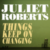 Things Keep on Changing - Juliet Roberts