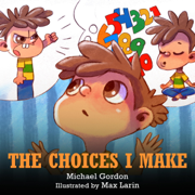 The Choices I Make: Children's Books About Making Good Choices, Anger, Emotions Management, Kids Ages 3-5, Preschool, Kindergarten) (Self-Regulation Skills) (Unabridged)