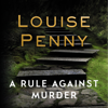Louise Penny - A Rule Against Murder: Chief Inspector Gamache, Book 4 (Unabridged) artwork