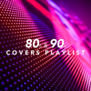 80S and 90S Covers Playlist - Varios Artistas