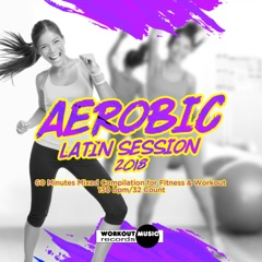 Aerobic Latin Session 2018 (Incl. 60 Minutes Mixed for Fitness & Workout 130 bpm/32 Count)