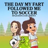 The Day My Fart Followed Me to Soccer (My Little Fart) (Unabridged)