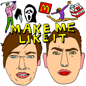 MAKE ME LIKE IT podcast