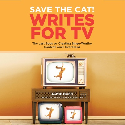 Save the Cat!® Writes for TV: The Last Book on Creating Binge-Worthy Content You'll Ever Need (Unabridged)