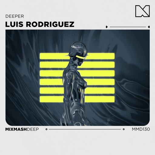 Deeper - Single by Luis Rodriguez & Mixmash Deep