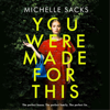 Michelle Sacks - You Were Made for This (Unabridged) artwork