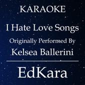 I Hate Love Songs (Originally Performed by Kelsea Ballerini) [Karaoke No Guide Melody Version]