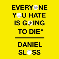 Everyone You Hate Is Going to Die: And Other Comforting Thoughts on Family, Friends, Sex, Love, and More Things That Ruin Your Life (Unabridged)