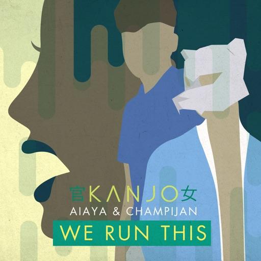 We Run This (feat. Aiaya & ChampiJan) - Single by Kanjo