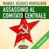 Assassinio al Comitato centrale: Le indagini di Pepe Carvalho 5 - Manuel Vázquez Montalbán