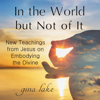 In the World but Not of It: New Teachings from Jesus on Embodying the Divine (Unabridged) - Gina Lake