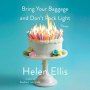 Bring Your Baggage and Don't Pack Light: Essays (Unabridged)
