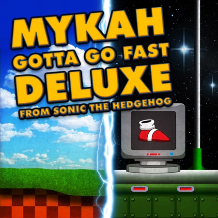 Mykah - Gotta Go Fast Deluxe Edition (Sonic the Hedgehog Remix Album)