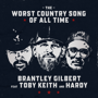 The Worst Country Song Of All Time (feat. Toby Keith & Hardy) - Brantley Gilbert - Brantley Gilbert