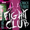 Chuck Palahnuik - Fight Club: A BBC Radio 4 Full-Cast Dramatisation (Original Recording)  artwork