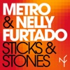 Sticks & Stones (feat. Nelly Furtado) - EP, Metro & Nelly Furtado
