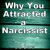 Why You Attracted a Narcissist: Transcend Mediocrity, Book 330 (Unabridged) - J.B. Snow