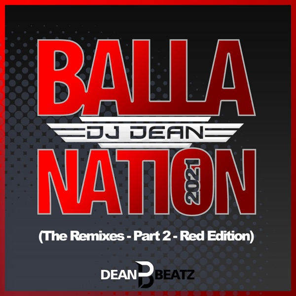DJ Dean - Balla Nation 2021 (The Remixes - Part 2 - Red Edition)