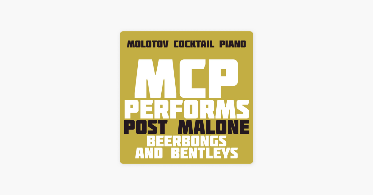 ‎MCP Performs Post Malone: Beerbongs & Bentleys (Instrumental) by Molotov  Cocktail Piano