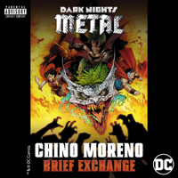 Chino Moreno - Brief Exchange (From DC's Dark Nights: Metal Soundtrack) artwork