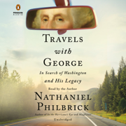 Travels with George: In Search of Washington and His Legacy (Unabridged)
