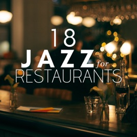 18 Jazz For Restaurants Ambient Music Chilled Vibes R B Grooves Jazz Piano Music Relaxing Music Smooth Jazz By Chill Jazz Masters Restaurant