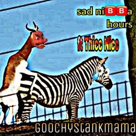 goochystankmamaの sad nibba hours feat thicc nicc single を