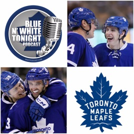The Blue N' White Tonight Toronto Maple Leafs Podcast