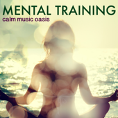 Mental Training - Calm Music Oasis for Mindfulness Meditation for Studying and Relaxing