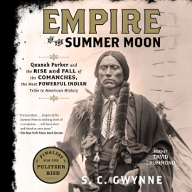 Empire of the Summer Moon: Quanah Parker and the Rise and Fall of the Comanches, the Most Powerful Indian Tribe in American History (Unabridged) audiobook