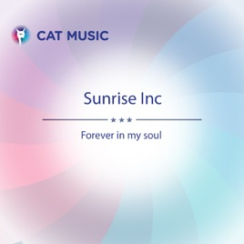Forever in My Soul - Single by Sunrise Inc