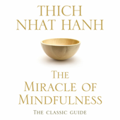 The Miracle of Mindfulness: The Classic Guide to Meditation by the World's Most Revered Master (Unabridged)