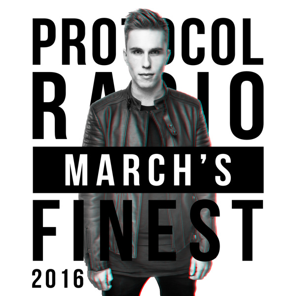 Protocol Radio - March's Finest 2016 by Nicky Romero on