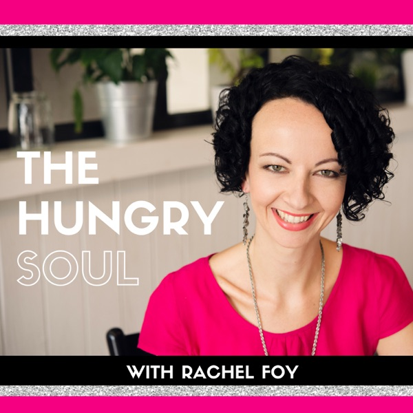 The Hungry Soul Podcast with Rachel Foy