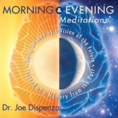 Morning & Evening Meditations-Dr. Joe Dispenza
