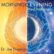 Morning & Evening Meditations - Dr. Joe Dispenza - Dr. Joe Dispenza