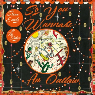 So You Wannabe an Outlaw (Deluxe Version) – Steve Earle & The Dukes