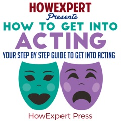 How to Get into Acting: Your Step-by-Step Guide to Get into Acting (Unabridged)