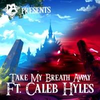 Take My Breath Away (feat. Caleb Hyles) - Single