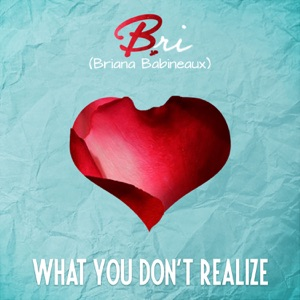 Bri Babineaux - What You Don't Realize feat. Chandler Moore