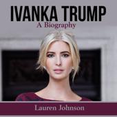 Ivanka Trump: A Biography (Unabridged)