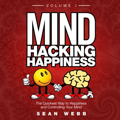 Mind Hacking Happiness Volume 1